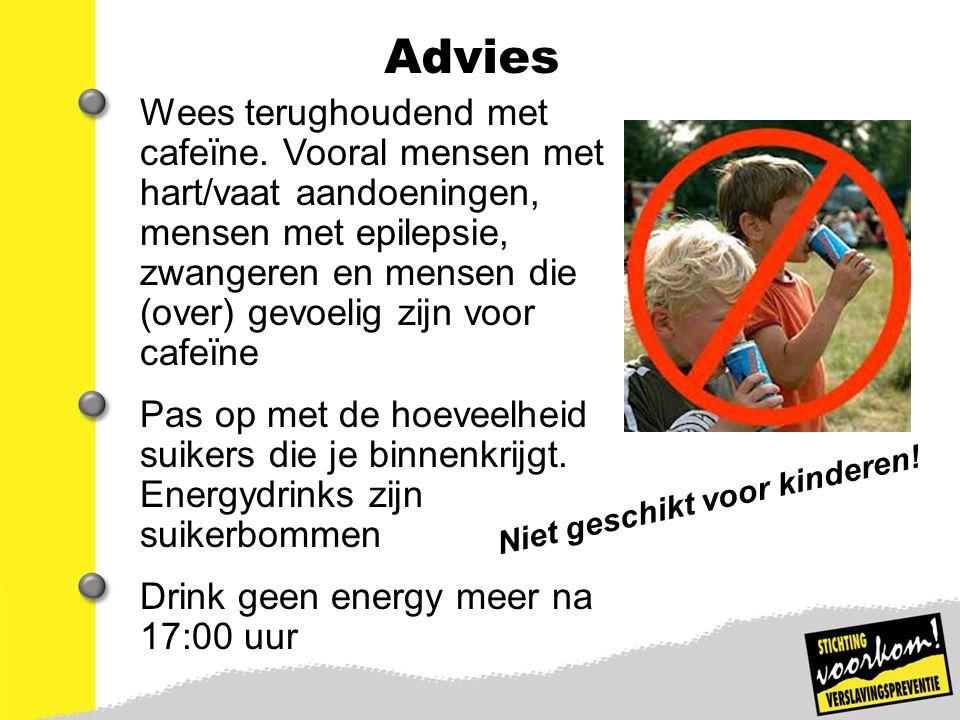 10 Advies Wees terughoudend met cafeïne. Vooral mensen met hart/vaat aandoeningen, mensen met epilepsie, zwangeren en mensen die (over) gevoelig zijn