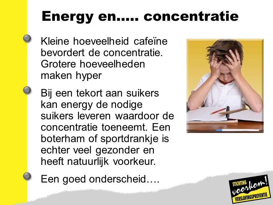 13 Energy en….. concentratie Kleine hoeveelheid cafeïne bevordert de concentratie. Grotere hoeveelheden maken hyper Bij een tekort aan suikers kan ene