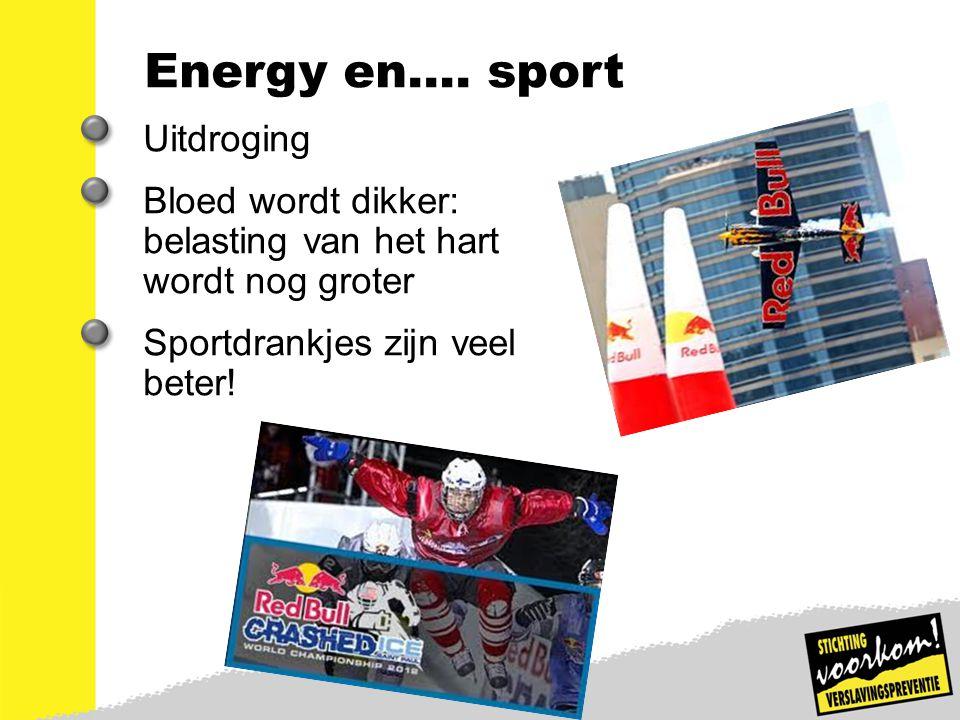 15 Energy en…. sport Uitdroging Bloed wordt dikker: belasting van het hart wordt nog groter Sportdrankjes zijn veel beter!