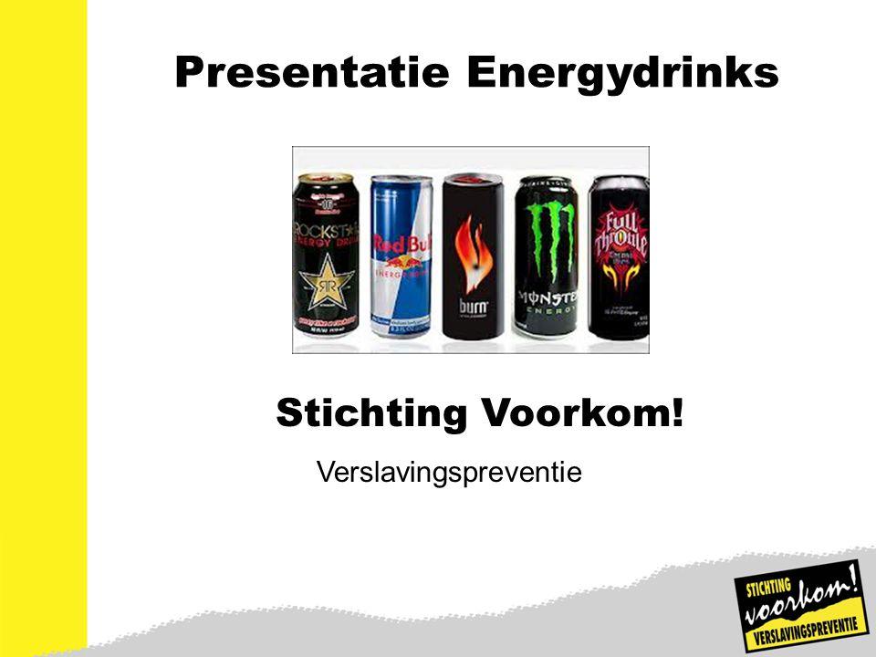2 Presentatie Energydrinks Stichting Voorkom! Verslavingspreventie
