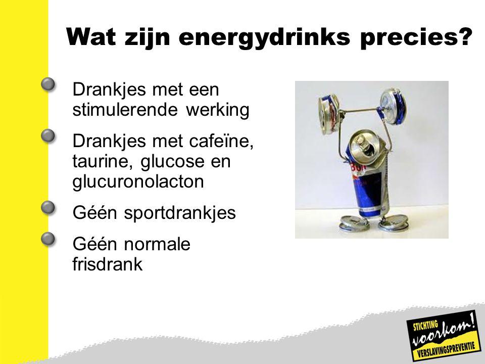 4 Wat zijn energydrinks precies? Drankjes met een stimulerende werking Drankjes met cafeïne, taurine, glucose en glucuronolacton Géén sportdrankjes Gé