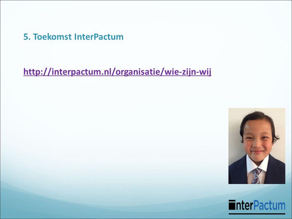 5. Toekomst InterPactum http://interpactum.nl/organisatie/wie-zijn-wij