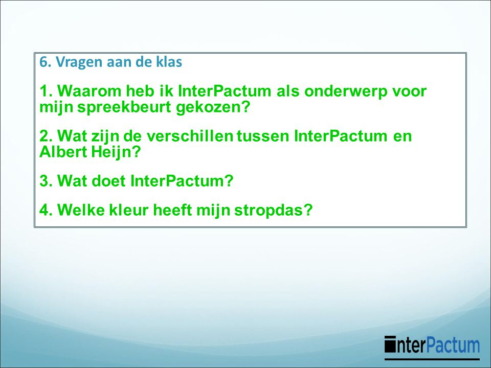 1. Waarom heb ik InterPactum als onderwerp voor mijn spreekbeurt gekozen? 2. Wat zijn de verschillen tussen InterPactum en Albert Heijn? 3. Wat doet I
