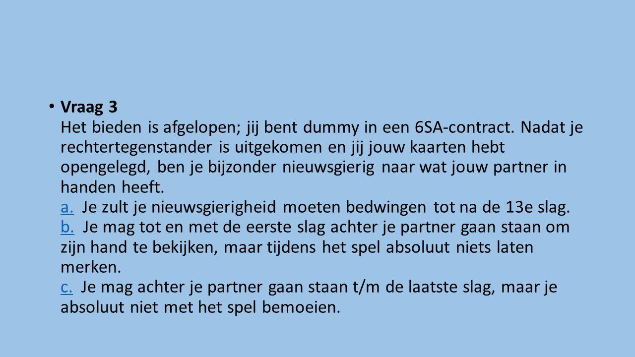 Vraag 3 Het bieden is afgelopen; jij bent dummy in een 6SA-contract.
