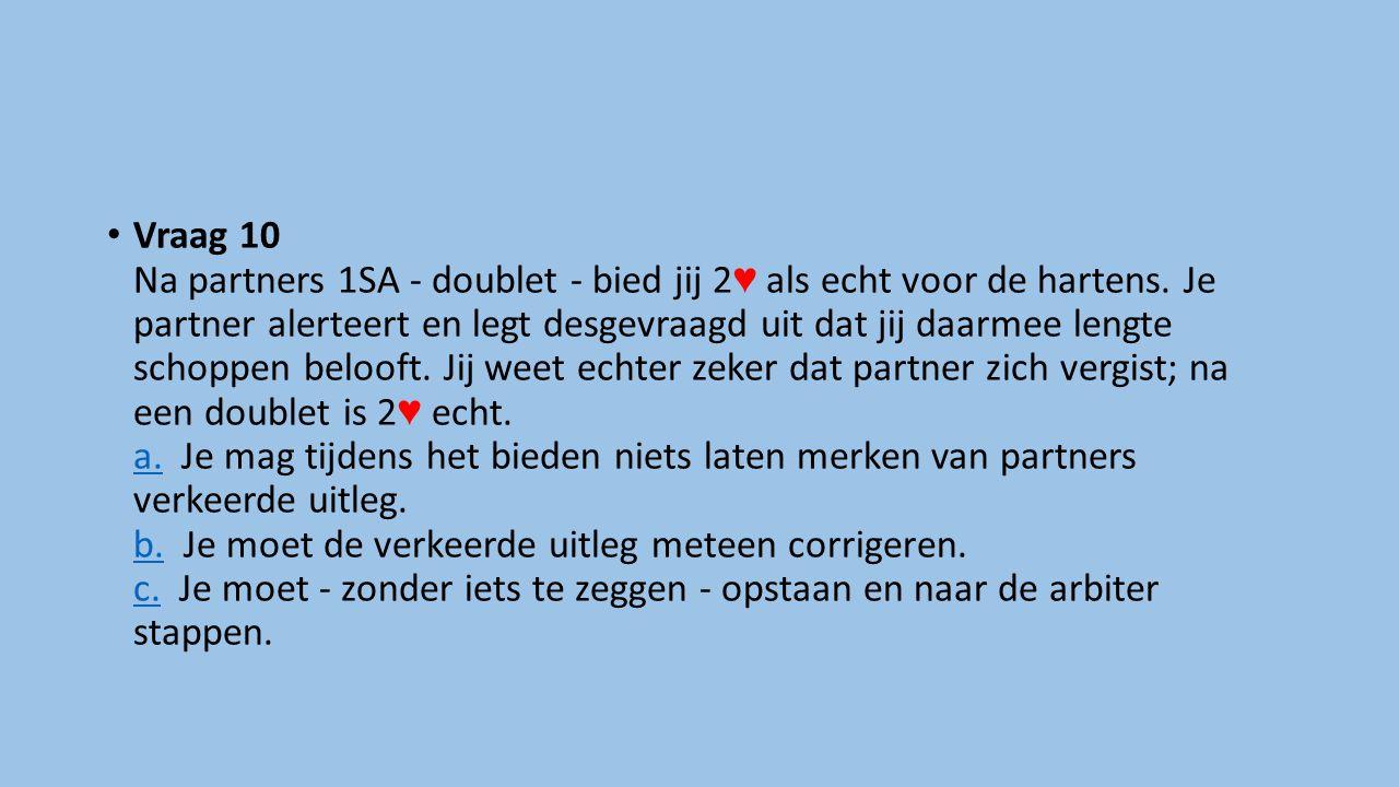 Vraag 10 Na partners 1SA - doublet - bied jij 2 ♥ als echt voor de hartens.