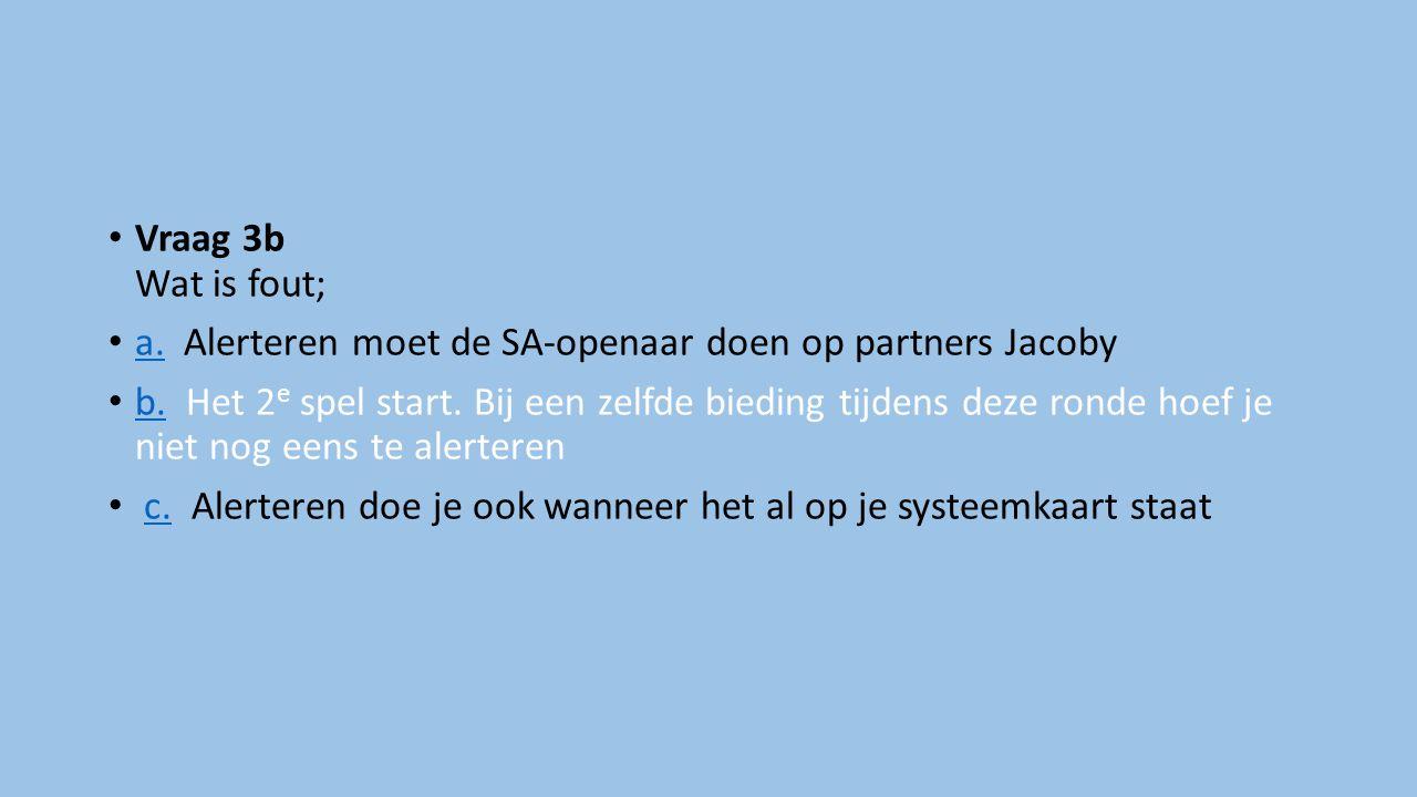 Vraag 3b Wat is fout; a. Alerteren moet de SA-openaar doen op partners Jacoby a.