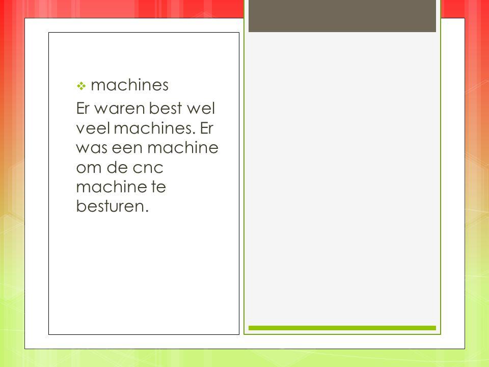  machines Er waren best wel veel machines. Er was een machine om de cnc machine te besturen.