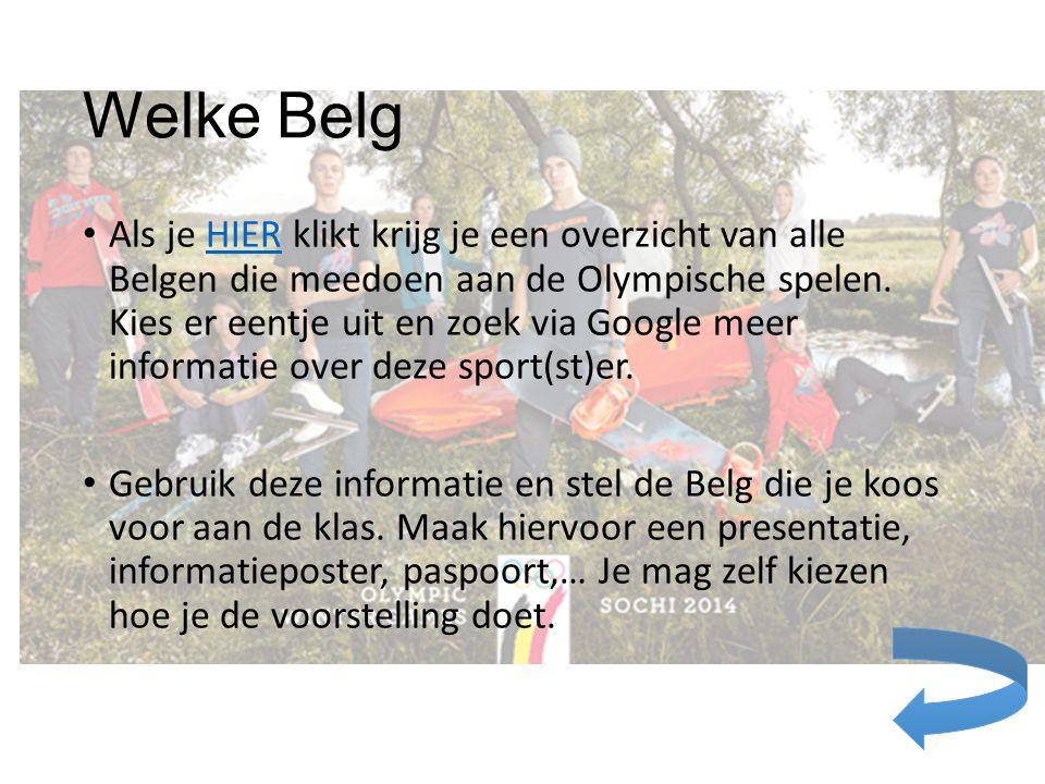Welke Belg Als je HIER klikt krijg je een overzicht van alle Belgen die meedoen aan de Olympische spelen. Kies er eentje uit en zoek via Google meer i