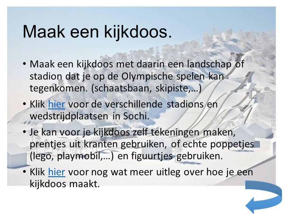 Maak een kijkdoos. Maak een kijkdoos met daarin een landschap of stadion dat je op de Olympische spelen kan tegenkomen. (schaatsbaan, skipiste,…) Klik