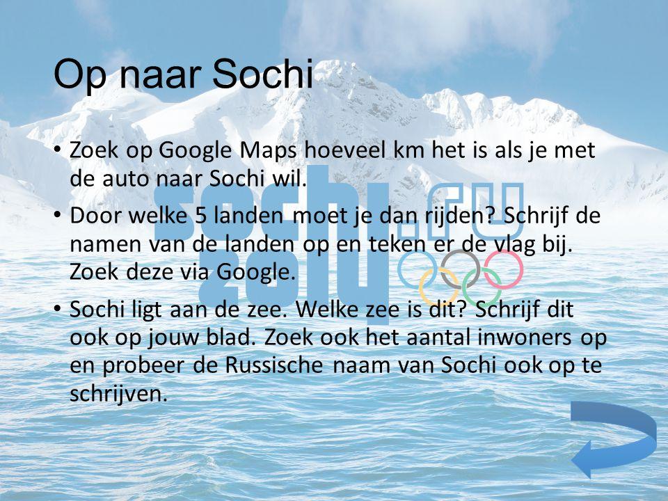 Op naar Sochi Zoek op Google Maps hoeveel km het is als je met de auto naar Sochi wil. Door welke 5 landen moet je dan rijden? Schrijf de namen van de