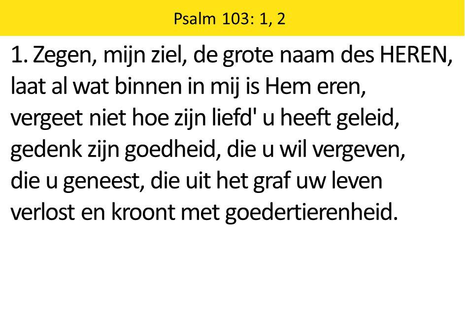 Zingende Gezegend 185 Psalm 103: 1, 2 1.
