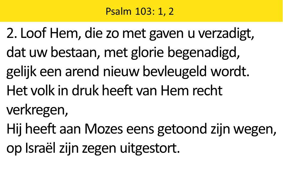 Zingende Gezegend 185 Psalm 103: 1, 2 2.