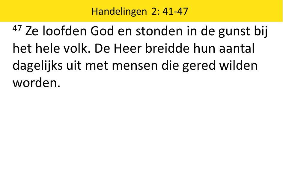 47 Ze loofden God en stonden in de gunst bij het hele volk.