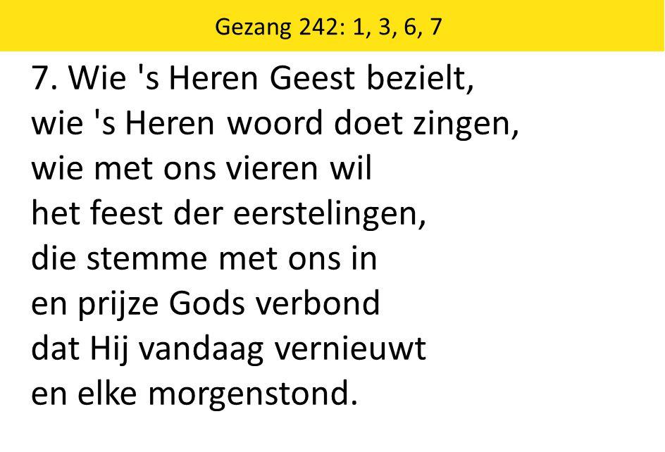 Zingende Gezegend 185 Gezang 242: 1, 3, 6, 7 7.