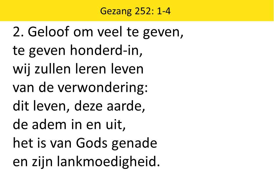 Zingende Gezegend 185 Gezang 252: 1-4 2.