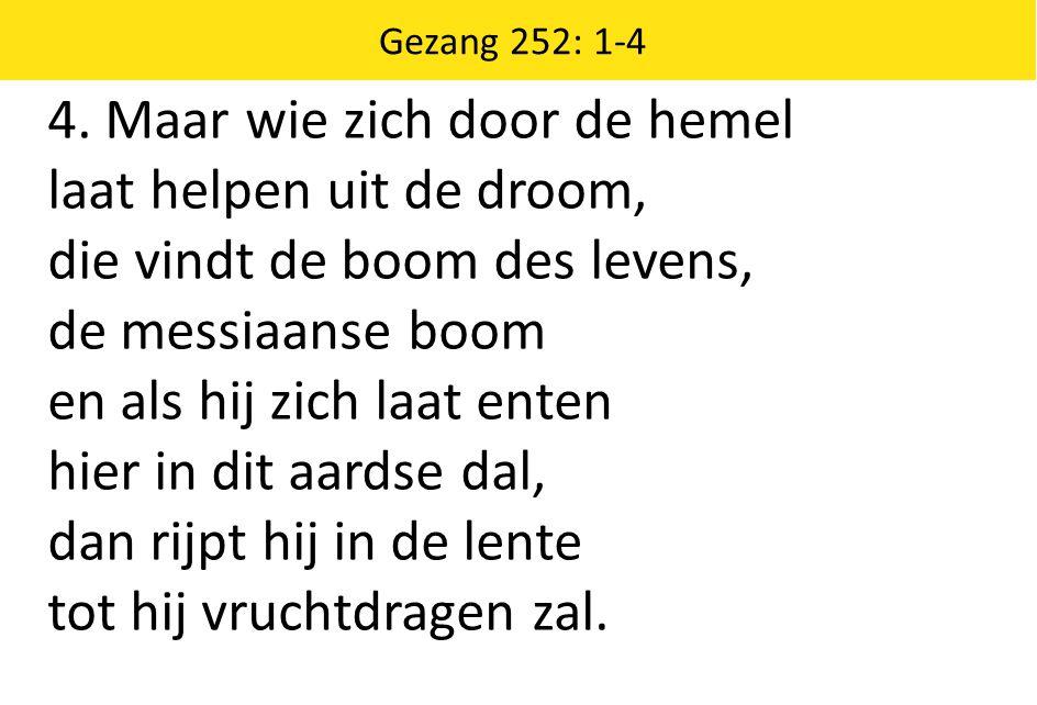 Zingende Gezegend 185 Gezang 252: 1-4 4.