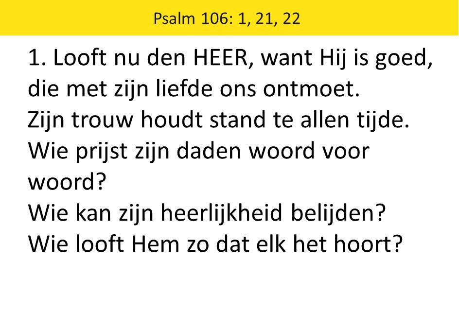 1. Looft nu den HEER, want Hij is goed, die met zijn liefde ons ontmoet.