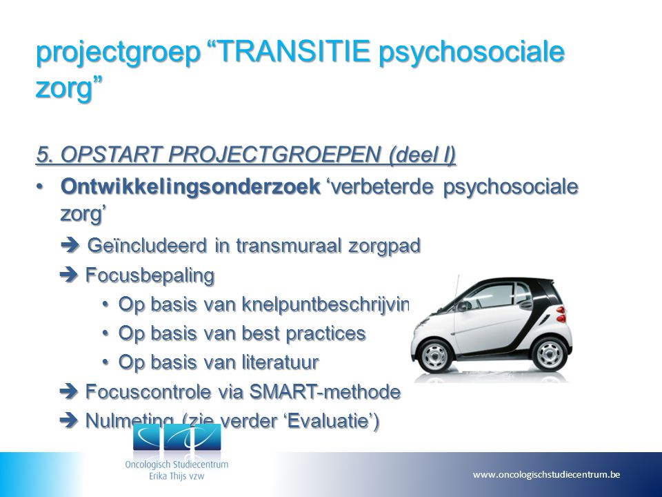 "projectgroep ""TRANSITIE psychosociale zorg"" 5. OPSTART PROJECTGROEPEN (deel I) Ontwikkelingsonderzoek 'verbeterde psychosociale zorg'Ontwikkelingsonde"