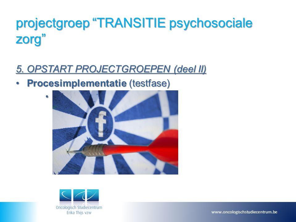 """projectgroep """"TRANSITIE psychosociale zorg"""" 5. OPSTART PROJECTGROEPEN (deel II) Procesimplementatie (testfase)Procesimplementatie (testfase) Doelafbak"""