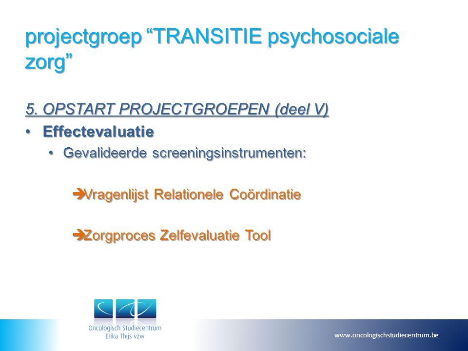 """projectgroep """"TRANSITIE psychosociale zorg"""" 5. OPSTART PROJECTGROEPEN (deel V) EffectevaluatieEffectevaluatie Gevalideerde screeningsinstrumenten:Geva"""