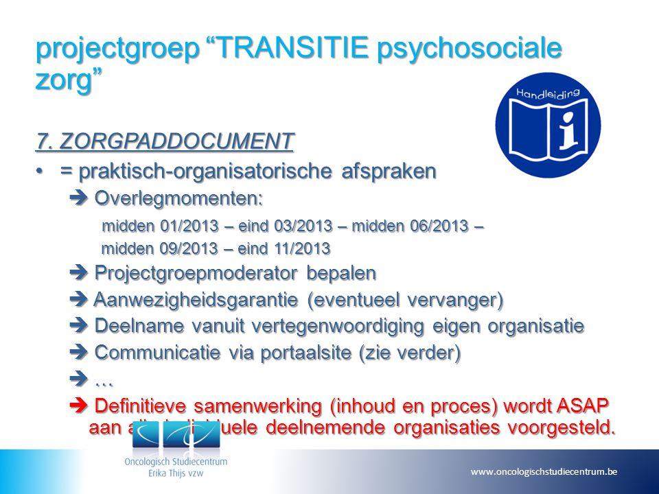 """projectgroep """"TRANSITIE psychosociale zorg"""" 7. ZORGPADDOCUMENT = praktisch-organisatorische afspraken= praktisch-organisatorische afspraken  Overlegm"""