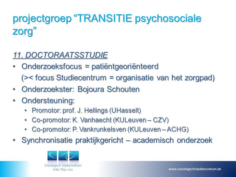 """projectgroep """"TRANSITIE psychosociale zorg"""" 11. DOCTORAATSSTUDIE Onderzoeksfocus = patiëntgeoriënteerdOnderzoeksfocus = patiëntgeoriënteerd (> < focus"""