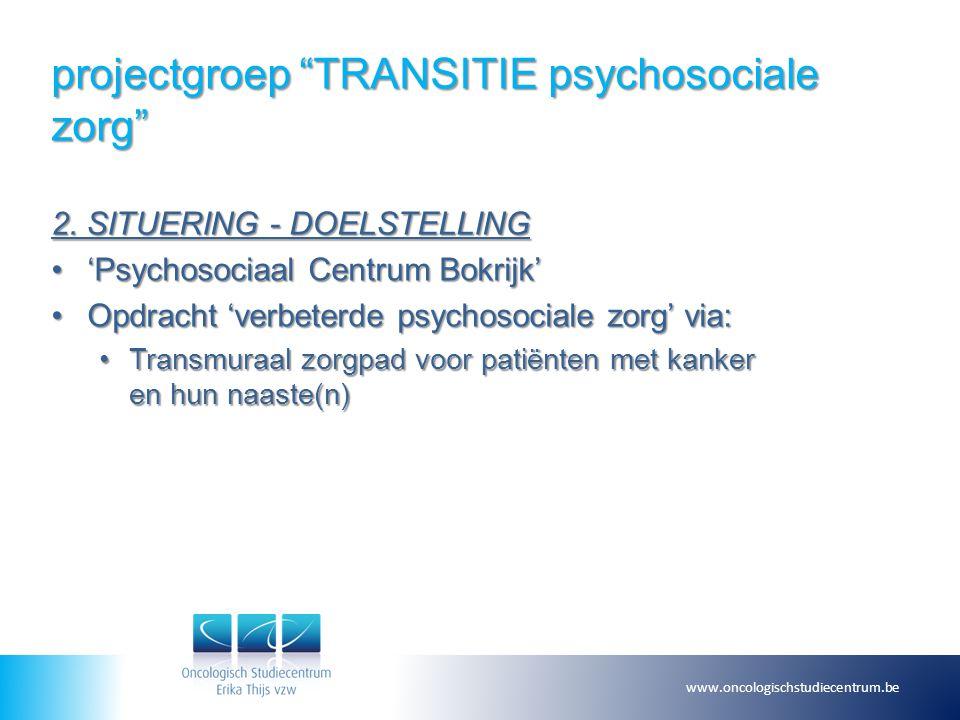 """projectgroep """"TRANSITIE psychosociale zorg"""" 2. SITUERING - DOELSTELLING 'Psychosociaal Centrum Bokrijk''Psychosociaal Centrum Bokrijk' Opdracht 'verbe"""