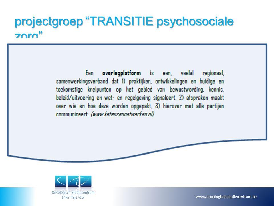 """projectgroep """"TRANSITIE psychosociale zorg"""" www.oncologischstudiecentrum.be"""