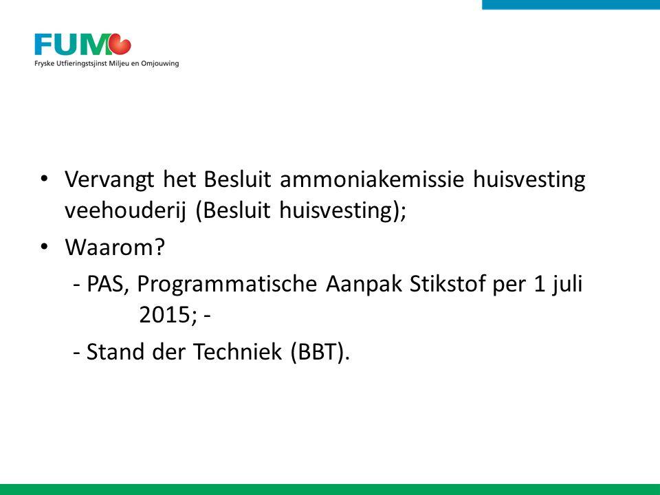 Vervangt het Besluit ammoniakemissie huisvesting veehouderij (Besluit huisvesting); Waarom? - PAS, Programmatische Aanpak Stikstof per 1 juli 2015; -