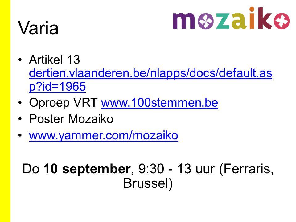 Varia Artikel 13 dertien.vlaanderen.be/nlapps/docs/default.as p id=1965 dertien.vlaanderen.be/nlapps/docs/default.as p id=1965 Oproep VRT www.100stemmen.bewww.100stemmen.be Poster Mozaiko www.yammer.com/mozaiko Do 10 september, 9:30 - 13 uur (Ferraris, Brussel)