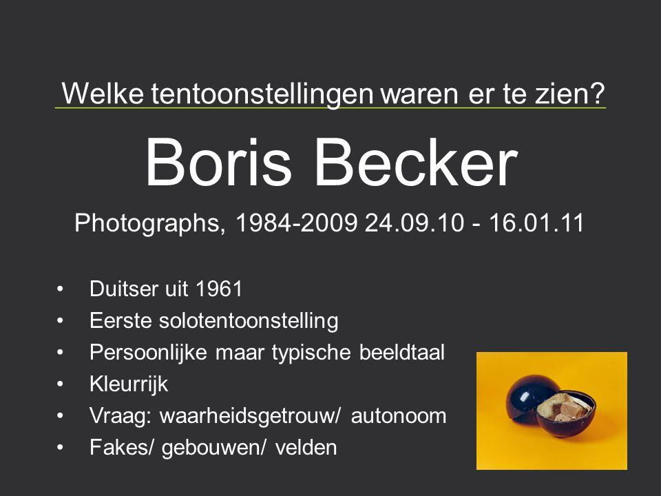 Welke tentoonstellingen waren er te zien? Boris Becker Photographs, 1984-2009 24.09.10 - 16.01.11 Duitser uit 1961 Eerste solotentoonstelling Persoonl