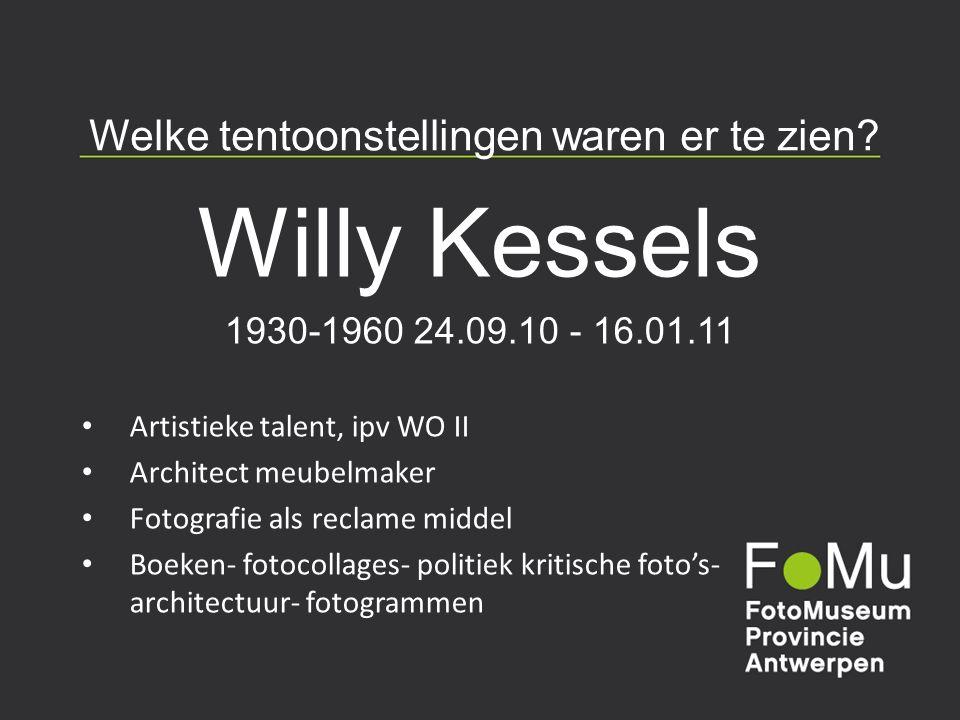 Welke tentoonstellingen waren er te zien? Willy Kessels 1930-1960 24.09.10 - 16.01.11 Artistieke talent, ipv WO II Architect meubelmaker Fotografie al