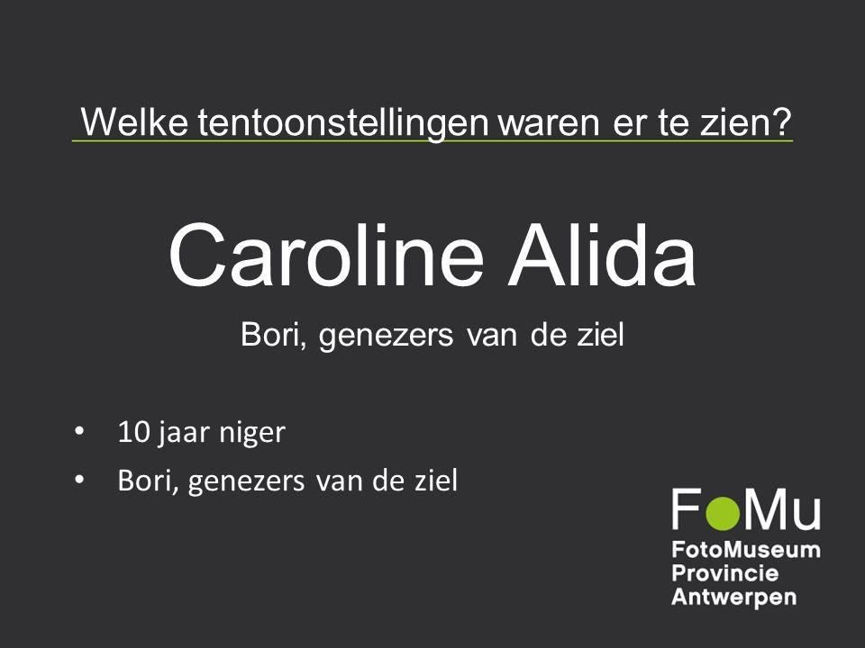 Welke tentoonstellingen waren er te zien? Caroline Alida Bori, genezers van de ziel 10 jaar niger Bori, genezers van de ziel