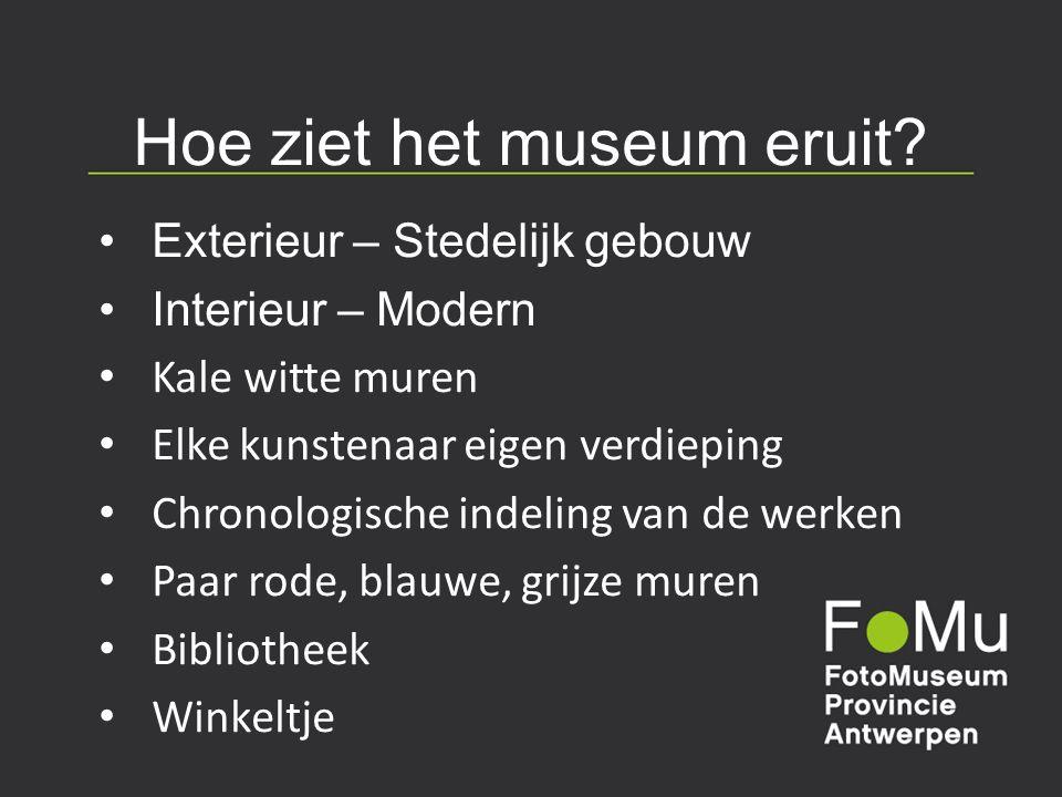 Hoe ziet het museum eruit? Exterieur – Stedelijk gebouw Interieur – Modern Kale witte muren Elke kunstenaar eigen verdieping Chronologische indeling v