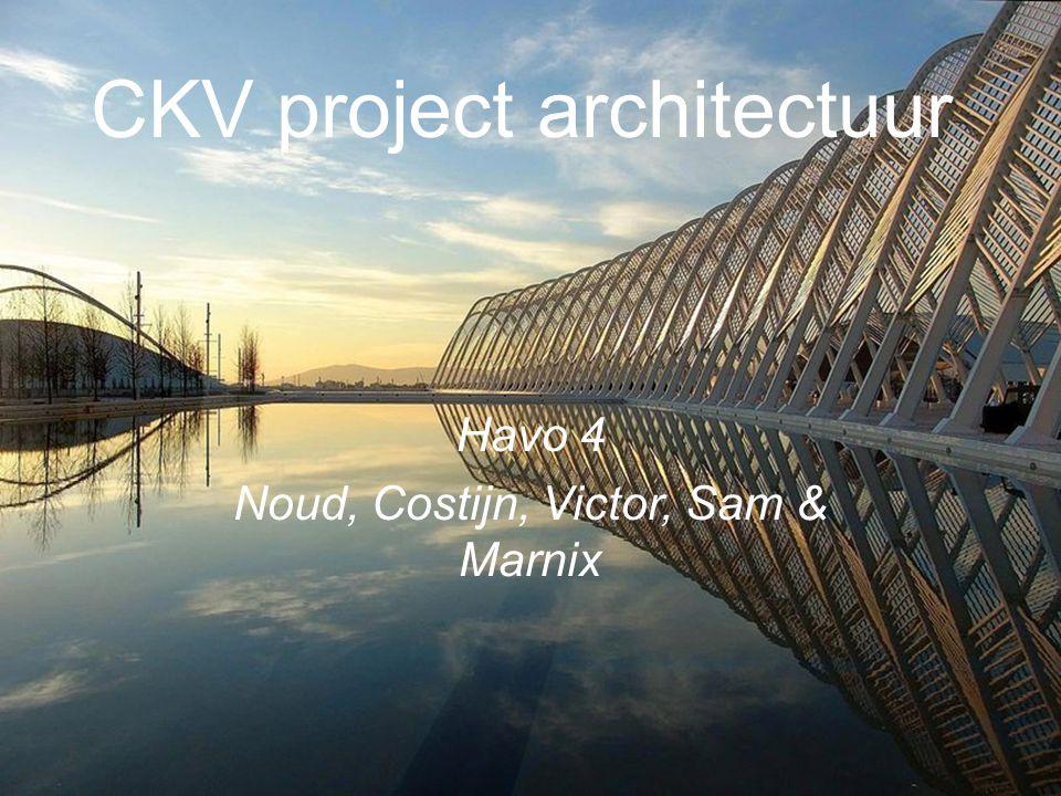 CKV project architectuur Havo 4 Noud, Costijn, Victor, Sam & Marnix
