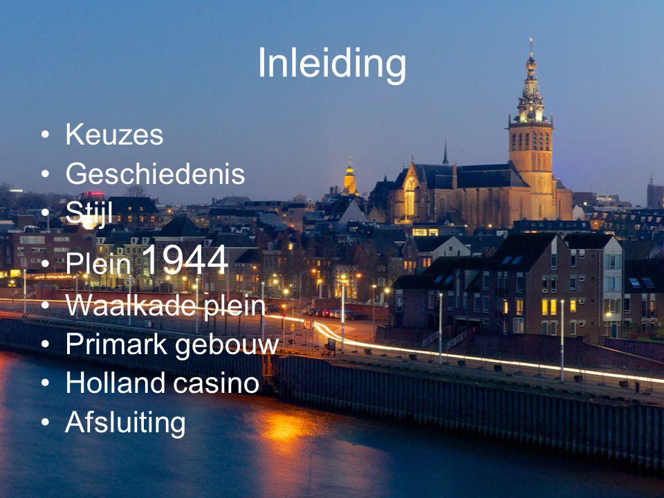 Inleiding Keuzes Geschiedenis Stijl Plein 1944 Waalkade plein Primark gebouw Holland casino Afsluiting