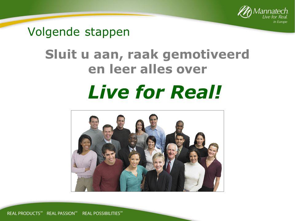 Sluit u aan, raak gemotiveerd en leer alles over Live for Real! Volgende stappen