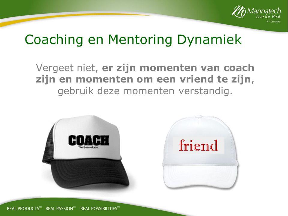 Vergeet niet, er zijn momenten van coach zijn en momenten om een vriend te zijn, gebruik deze momenten verstandig.