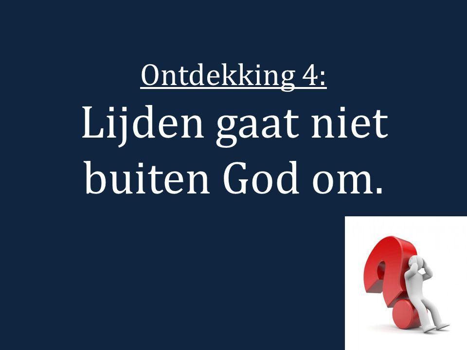 Ontdekking 4: Lijden gaat niet buiten God om.