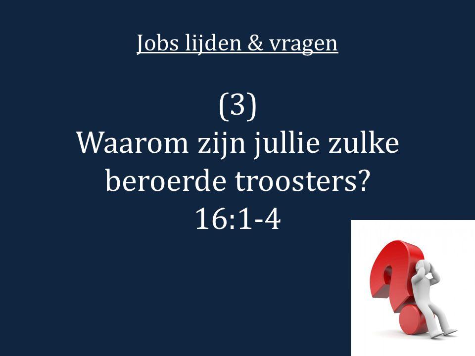 Jobs lijden & vragen (3) Waarom zijn jullie zulke beroerde troosters? 16:1-4