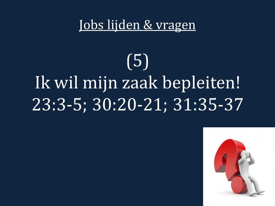 Jobs lijden & vragen (5) Ik wil mijn zaak bepleiten! 23:3-5; 30:20-21; 31:35-37