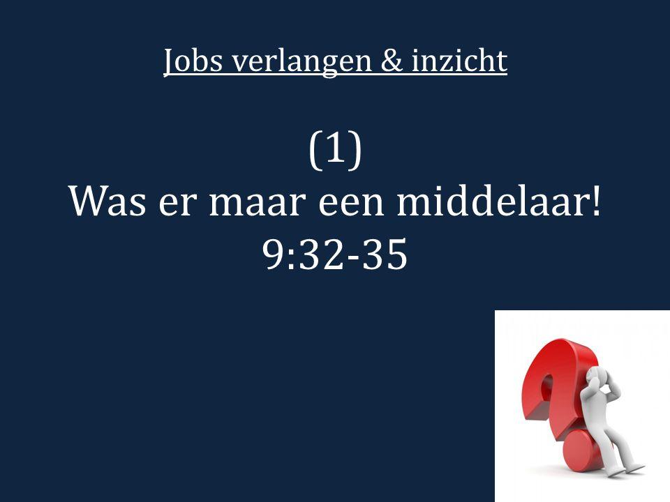 Jobs verlangen & inzicht (1) Was er maar een middelaar! 9:32-35