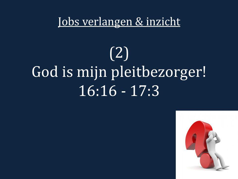 Jobs verlangen & inzicht (2) God is mijn pleitbezorger! 16:16 - 17:3