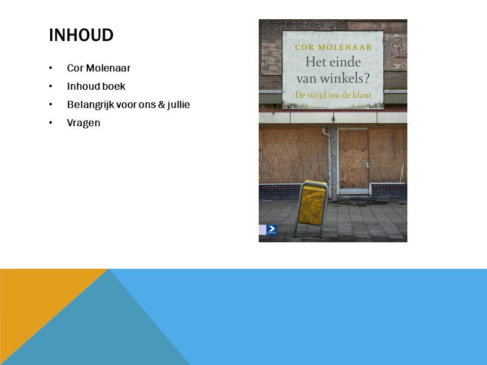 INHOUD Cor Molenaar Inhoud boek Belangrijk voor ons & jullie Vragen