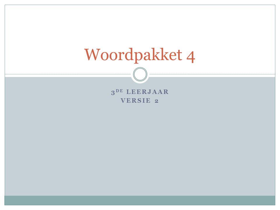 3 DE LEERJAAR VERSIE 2 Woordpakket 4