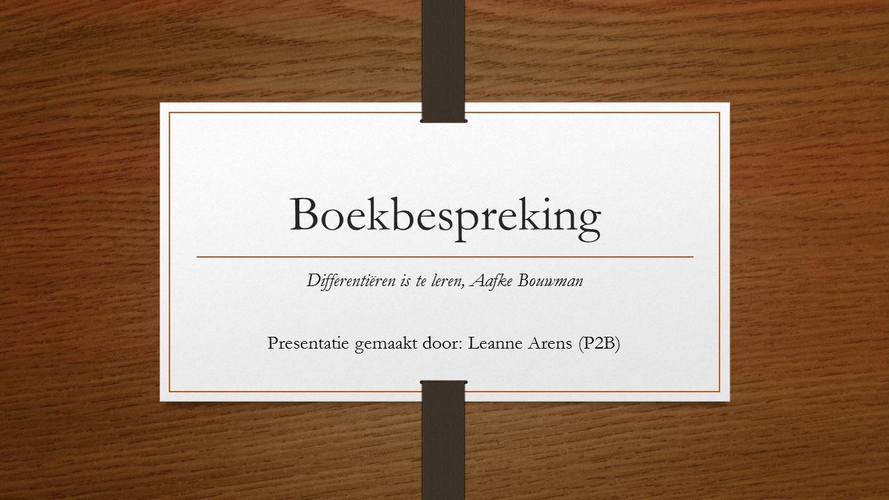 Boekbespreking Differentiëren is te leren, Aafke Bouwman Presentatie gemaakt door: Leanne Arens (P2B)