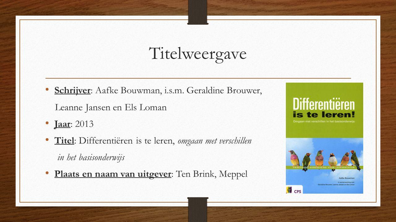 Titelweergave Schrijver: Aafke Bouwman, i.s.m. Geraldine Brouwer, Leanne Jansen en Els Loman Jaar: 2013 Titel: Differentiëren is te leren, omgaan met