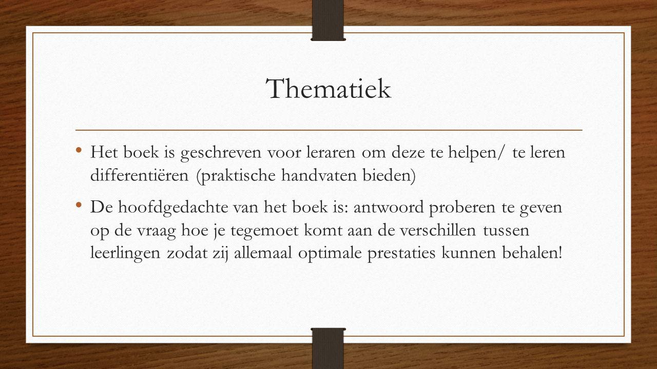 Thematiek Het boek is geschreven voor leraren om deze te helpen/ te leren differentiëren (praktische handvaten bieden) De hoofdgedachte van het boek i