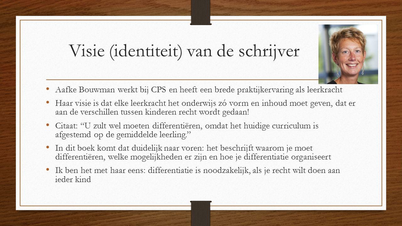 Visie (identiteit) van de schrijver Aafke Bouwman werkt bij CPS en heeft een brede praktijkervaring als leerkracht Haar visie is dat elke leerkracht h