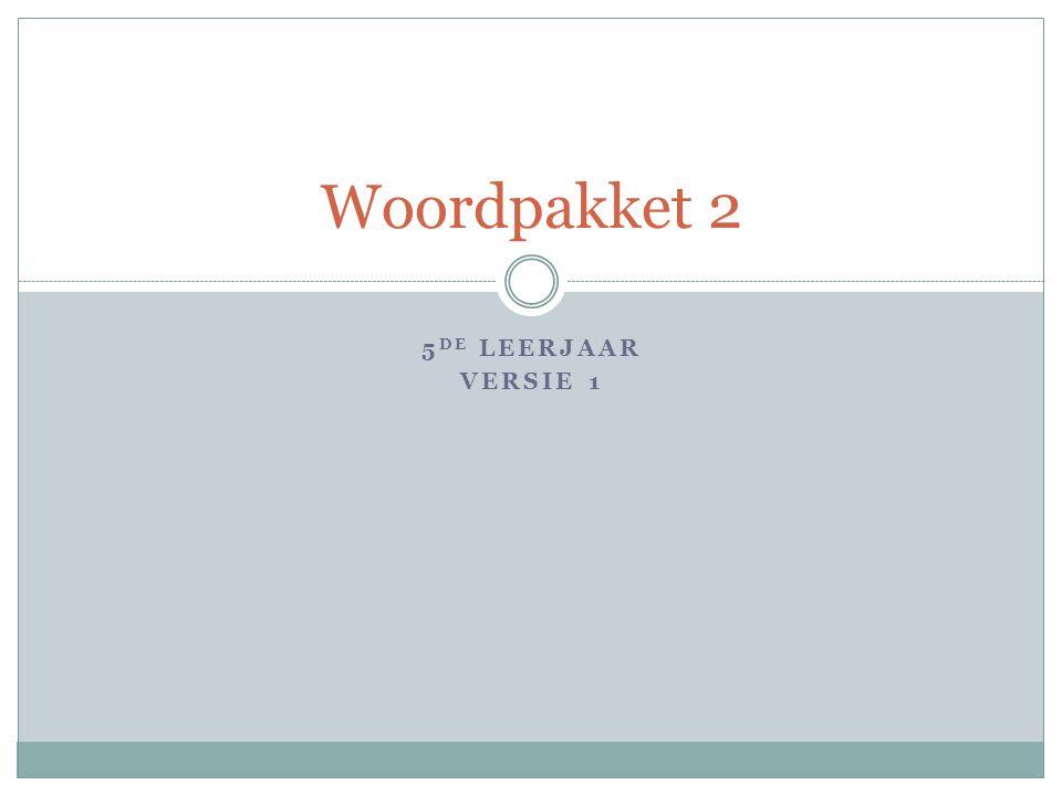5 DE LEERJAAR VERSIE 1 Woordpakket 2